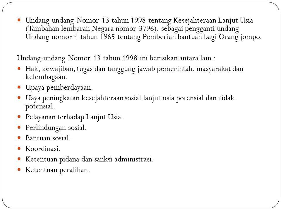 Undang-undang Nomor 13 tahun 1998 tentang Kesejahteraan Lanjut Usia (Tambahan lembaran Negara nomor 3796), sebagai pengganti undang- Undang nomor 4 ta