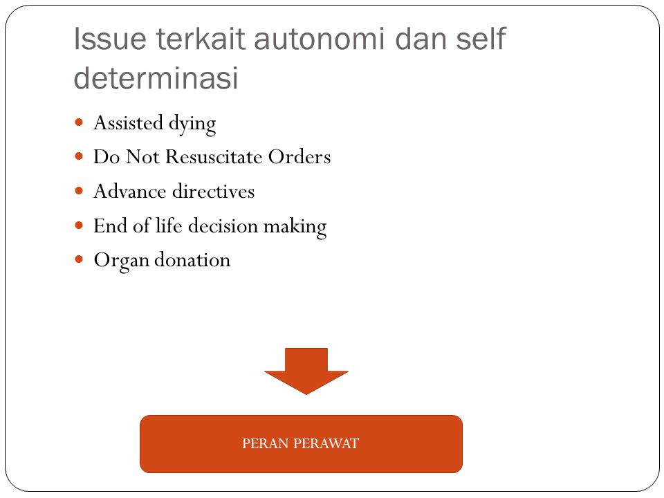 Issue terkait autonomi dan self determinasi Assisted dying Do Not Resuscitate Orders Advance directives End of life decision making Organ donation PER