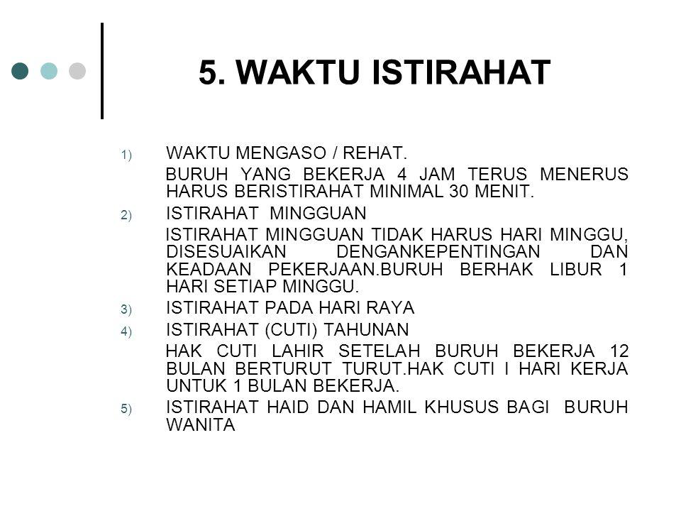 5. WAKTU ISTIRAHAT 1) WAKTU MENGASO / REHAT. BURUH YANG BEKERJA 4 JAM TERUS MENERUS HARUS BERISTIRAHAT MINIMAL 30 MENIT. 2) ISTIRAHAT MINGGUAN ISTIRAH