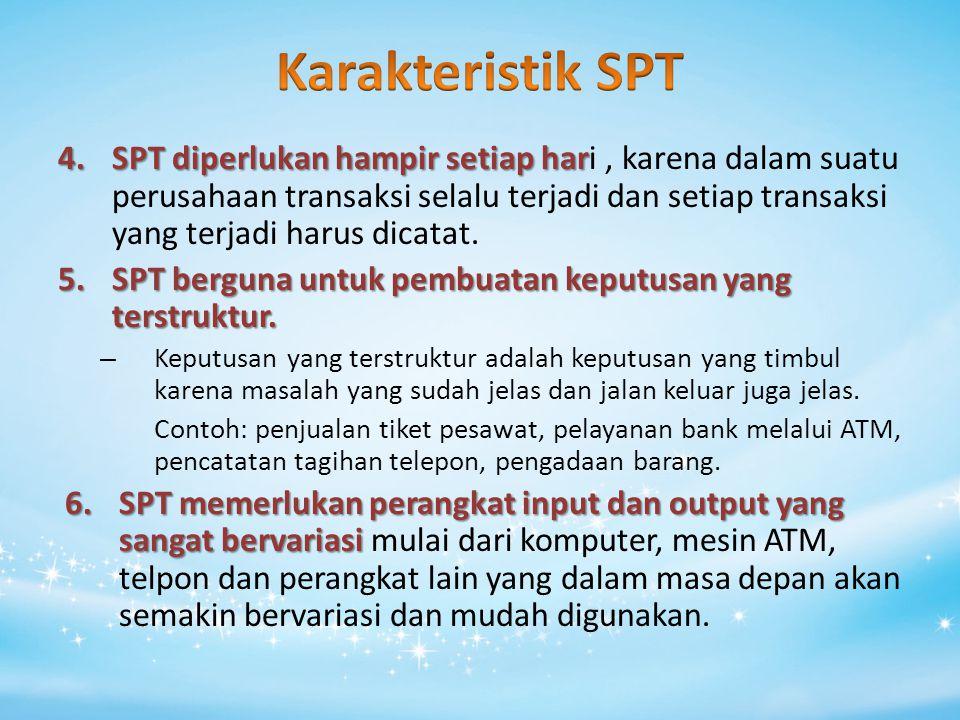 4.SPT diperlukan hampir setiap har 4.SPT diperlukan hampir setiap hari, karena dalam suatu perusahaan transaksi selalu terjadi dan setiap transaksi ya