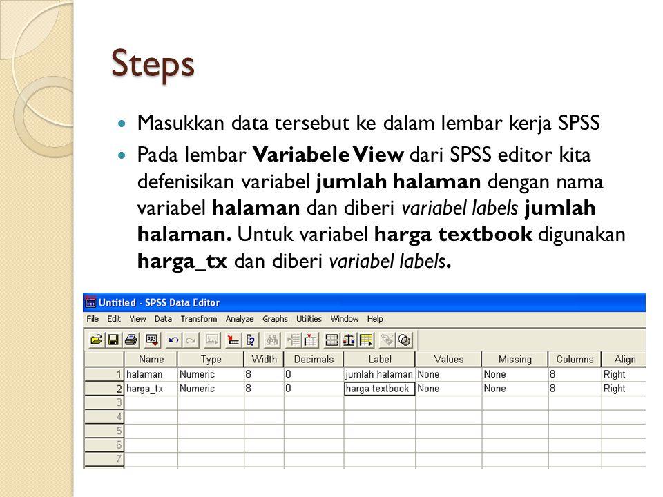 Steps Masukkan data tersebut ke dalam lembar kerja SPSS Pada lembar Variabele View dari SPSS editor kita defenisikan variabel jumlah halaman dengan na