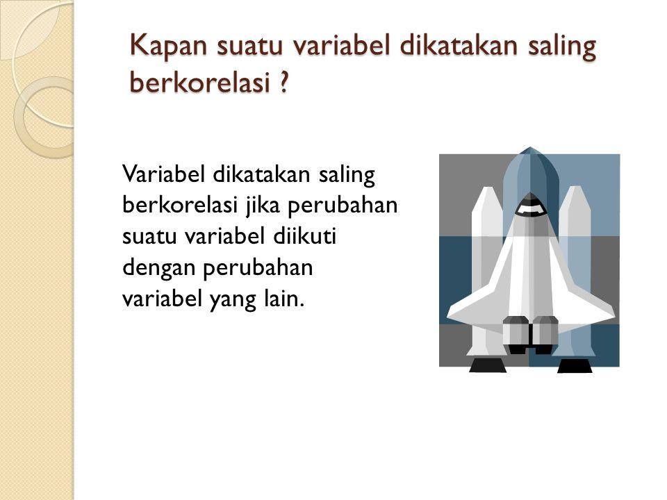 Kapan suatu variabel dikatakan saling berkorelasi ? Variabel dikatakan saling berkorelasi jika perubahan suatu variabel diikuti dengan perubahan varia