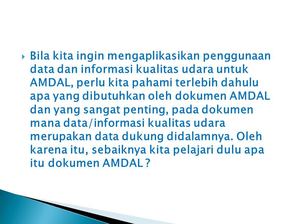  Bila kita ingin mengaplikasikan penggunaan data dan informasi kualitas udara untuk AMDAL, perlu kita pahami terlebih dahulu apa yang dibutuhkan oleh