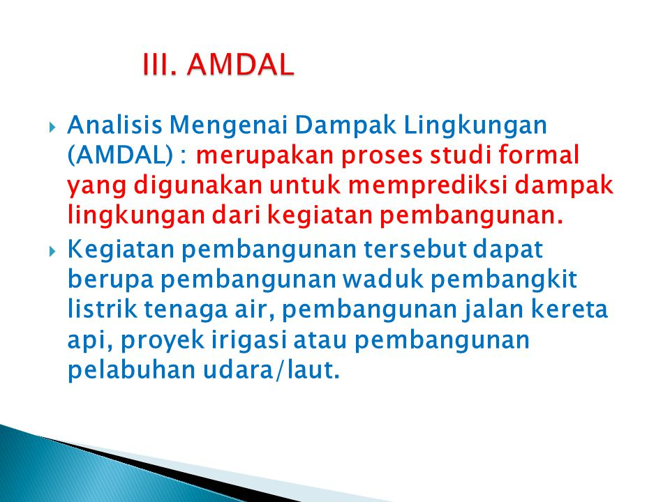  Analisis Mengenai Dampak Lingkungan (AMDAL) : merupakan proses studi formal yang digunakan untuk memprediksi dampak lingkungan dari kegiatan pembang