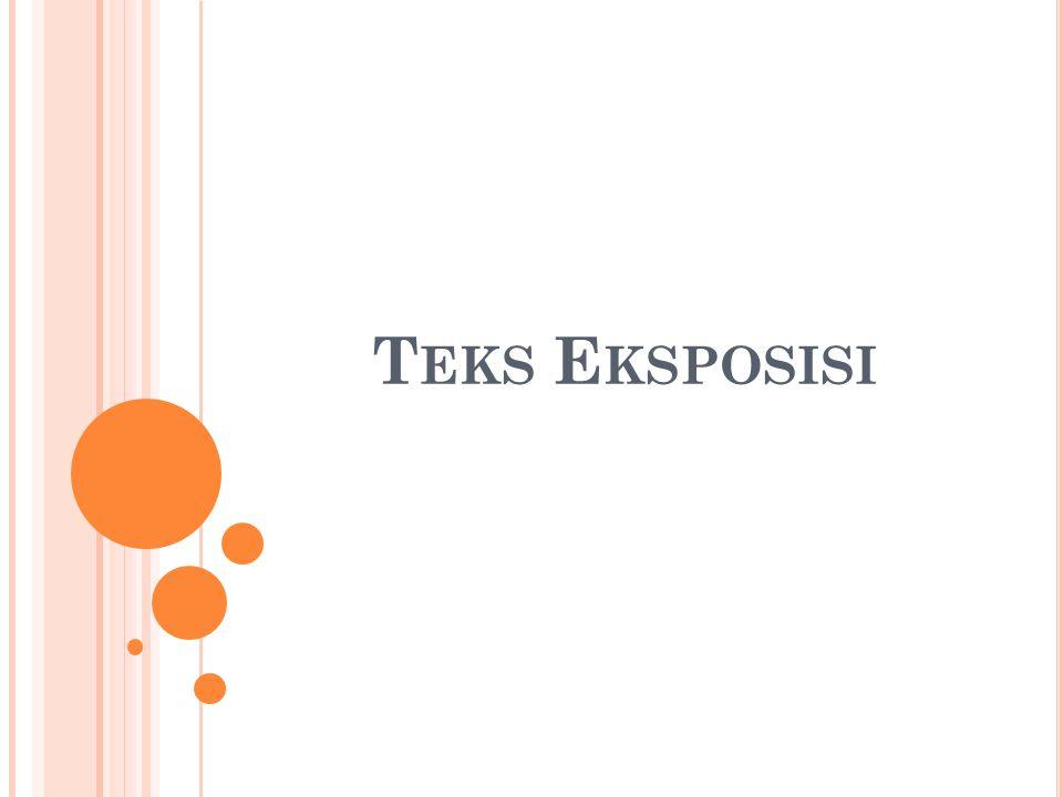 Teks eksposisi → teks yang bersifat memaparkan atau menjelaskan suatu informasi, contoh : berita dan laporan.