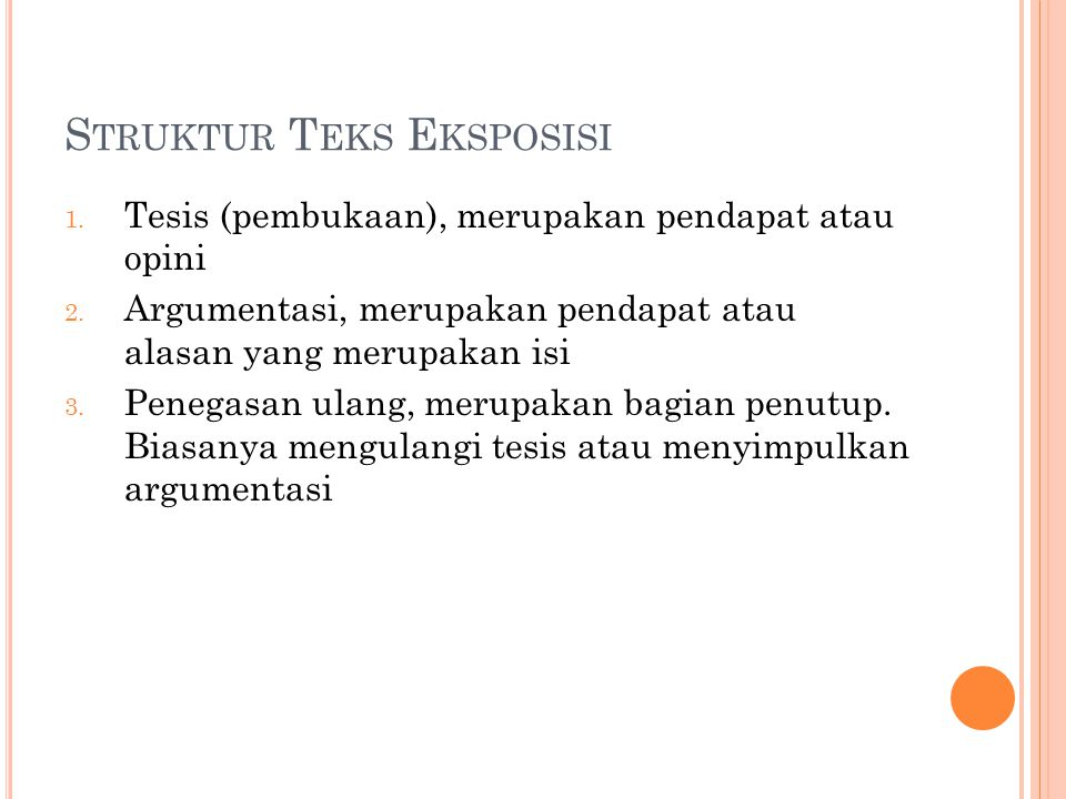 S TRUKTUR T EKS E KSPOSISI 1. Tesis (pembukaan), merupakan pendapat atau opini 2. Argumentasi, merupakan pendapat atau alasan yang merupakan isi 3. Pe