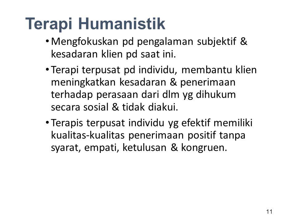 Terapi Humanistik Mengfokuskan pd pengalaman subjektif & kesadaran klien pd saat ini. Terapi terpusat pd individu, membantu klien meningkatkan kesadar