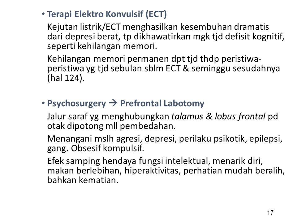 Terapi Elektro Konvulsif (ECT) Kejutan listrik/ECT menghasilkan kesembuhan dramatis dari depresi berat, tp dikhawatirkan mgk tjd defisit kognitif, sep