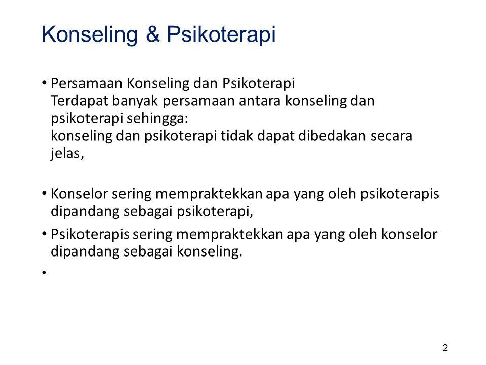 Konseling & Psikoterapi Persamaan Konseling dan Psikoterapi Terdapat banyak persamaan antara konseling dan psikoterapi sehingga: konseling dan psikote