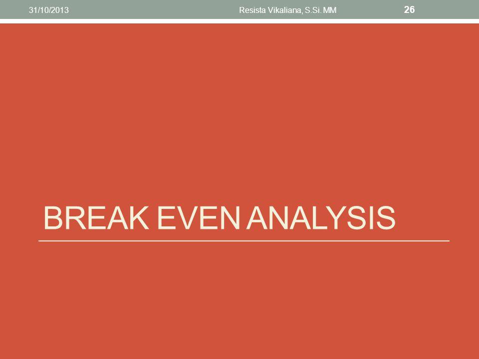 BREAK EVEN ANALYSIS 31/10/2013Resista Vikaliana, S.Si. MM 26
