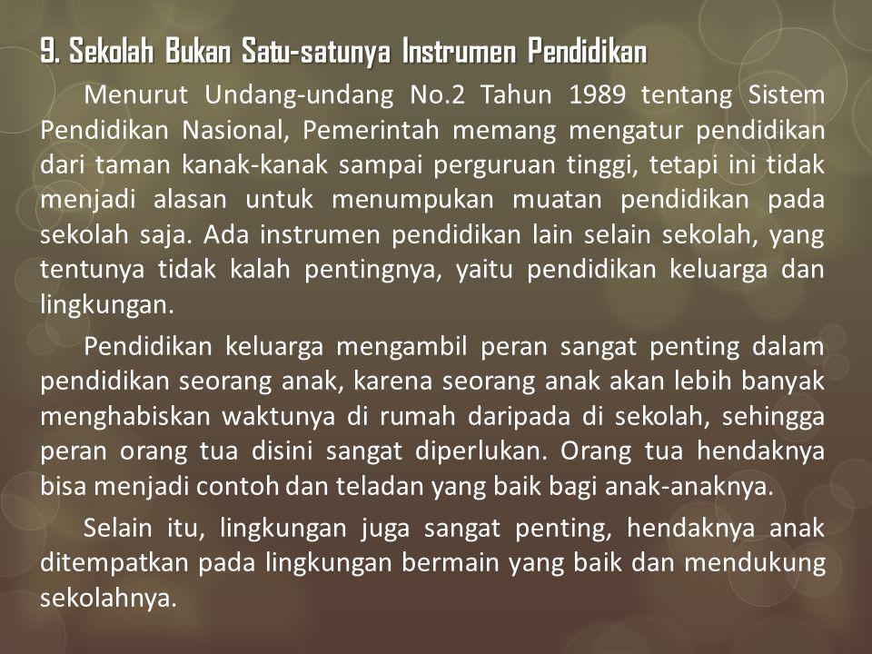 9. Sekolah Bukan Satu-satunya Instrumen Pendidikan Menurut Undang-undang No.2 Tahun 1989 tentang Sistem Pendidikan Nasional, Pemerintah memang mengatu