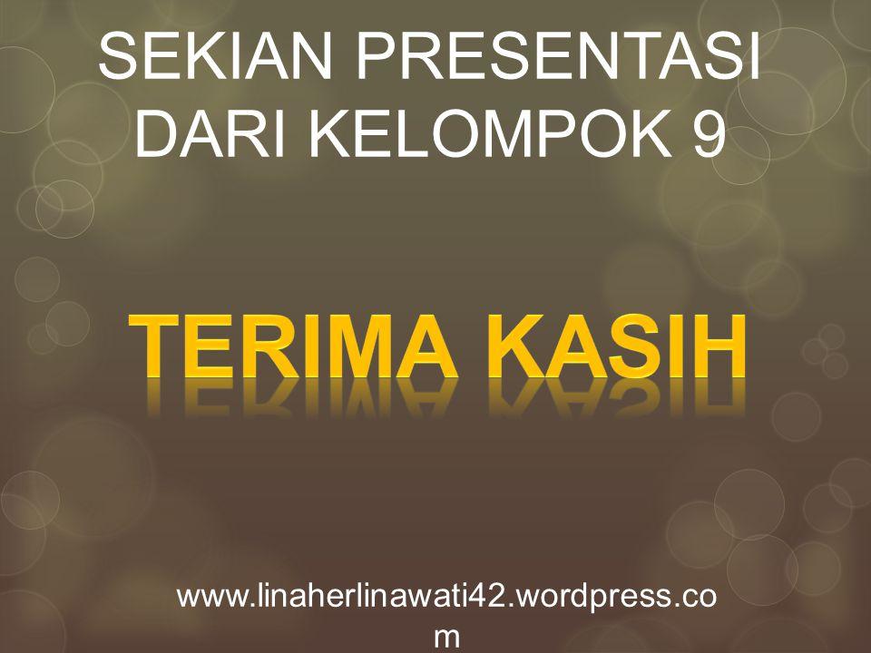 SEKIAN PRESENTASI DARI KELOMPOK 9 www.linaherlinawati42.wordpress.co m