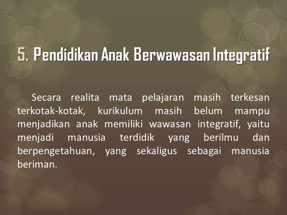 Integrasi dari keseluruhan itu seharusnya menjadikan pembelajaran sebagai manusia yang utuh.