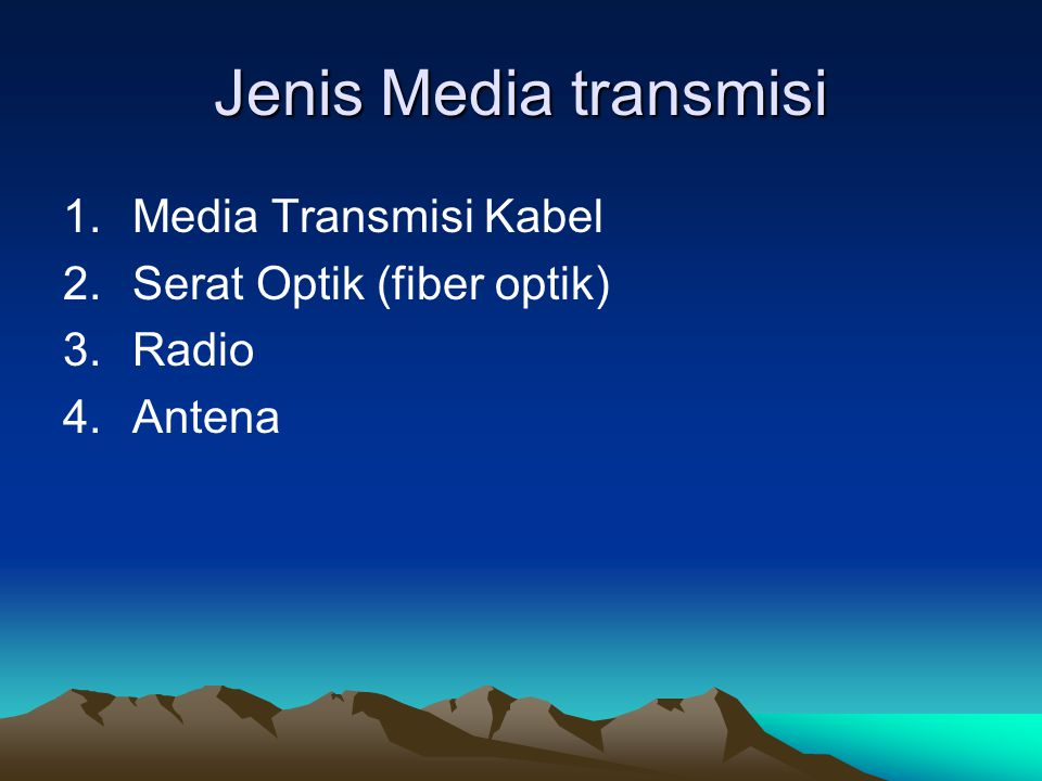 Jenis Media transmisi 1.Media Transmisi Kabel 2.Serat Optik (fiber optik) 3.Radio 4.Antena