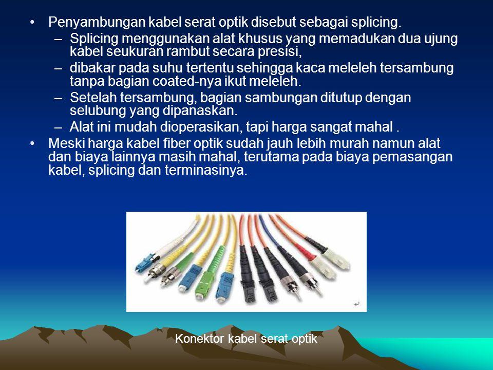 Penyambungan kabel serat optik disebut sebagai splicing. –Splicing menggunakan alat khusus yang memadukan dua ujung kabel seukuran rambut secara presi