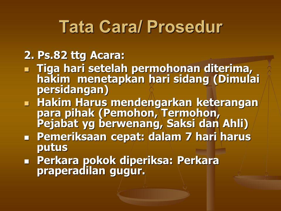 Tata Cara/ Prosedur 2. Ps.82 ttg Acara: Tiga hari setelah permohonan diterima, hakim menetapkan hari sidang (Dimulai persidangan) Tiga hari setelah pe