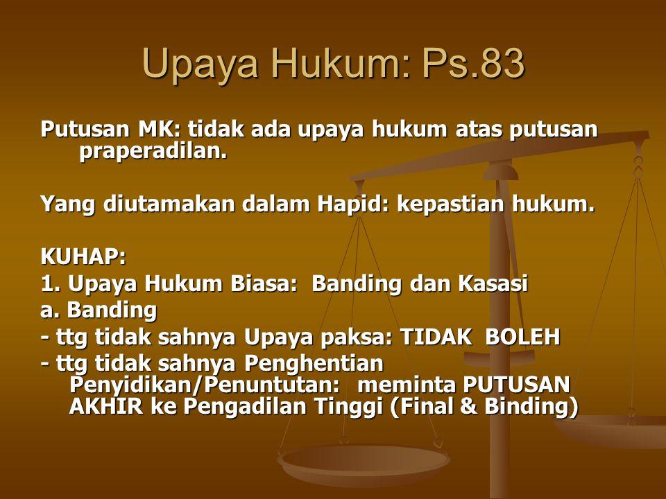 Upaya Hukum: Ps.83 Putusan MK: tidak ada upaya hukum atas putusan praperadilan. Yang diutamakan dalam Hapid: kepastian hukum. KUHAP: 1. Upaya Hukum Bi