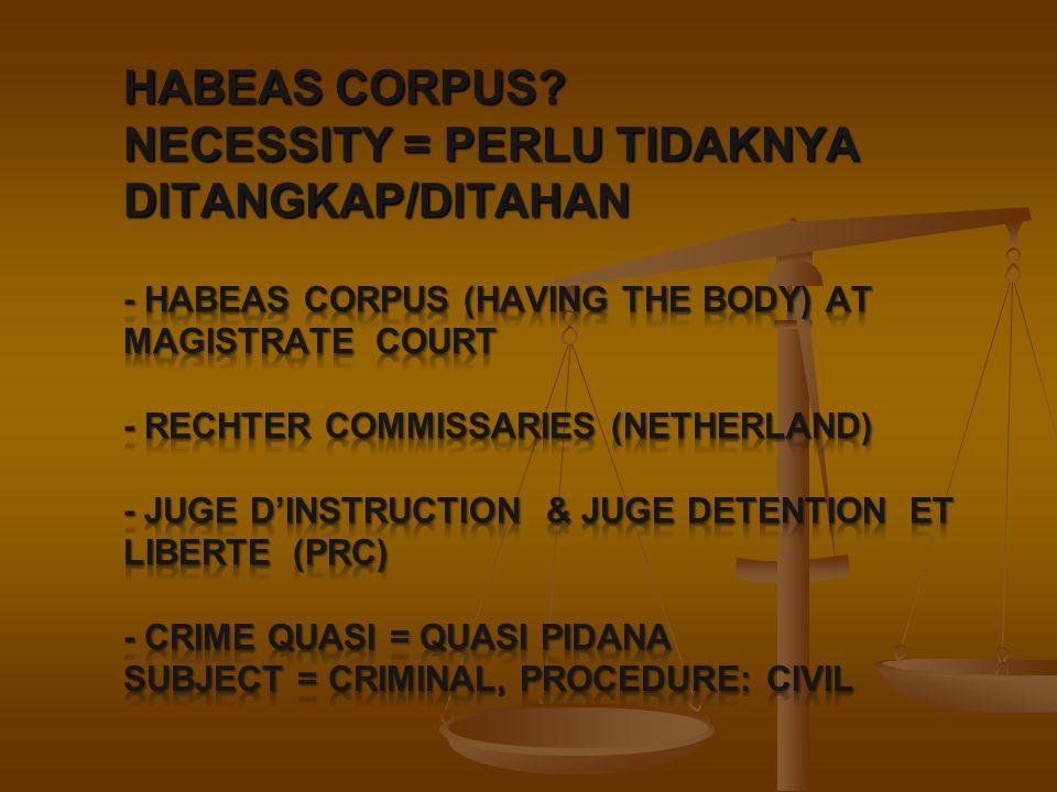 Pra Penuntutan HIR System: Hakim= Sitting Magistrate= Judicative Jaksa = Standing Magistrate = represent the State = Executive.
