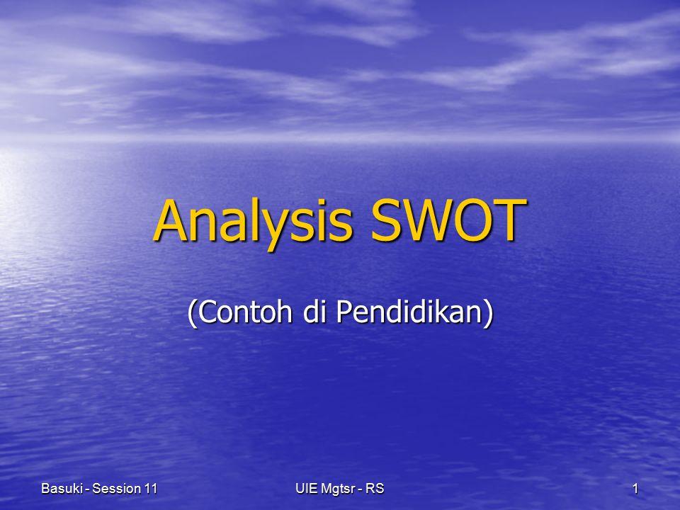 UIE Mgtsr - RS1Basuki - Session 11 Analysis SWOT (Contoh di Pendidikan)