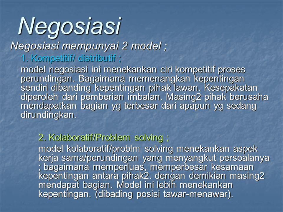 Negosiasi Negosiasi mempunyai 2 model ; 1.