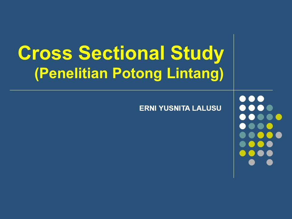 Cross Sectional Study (Penelitian Potong Lintang) ERNI YUSNITA LALUSU