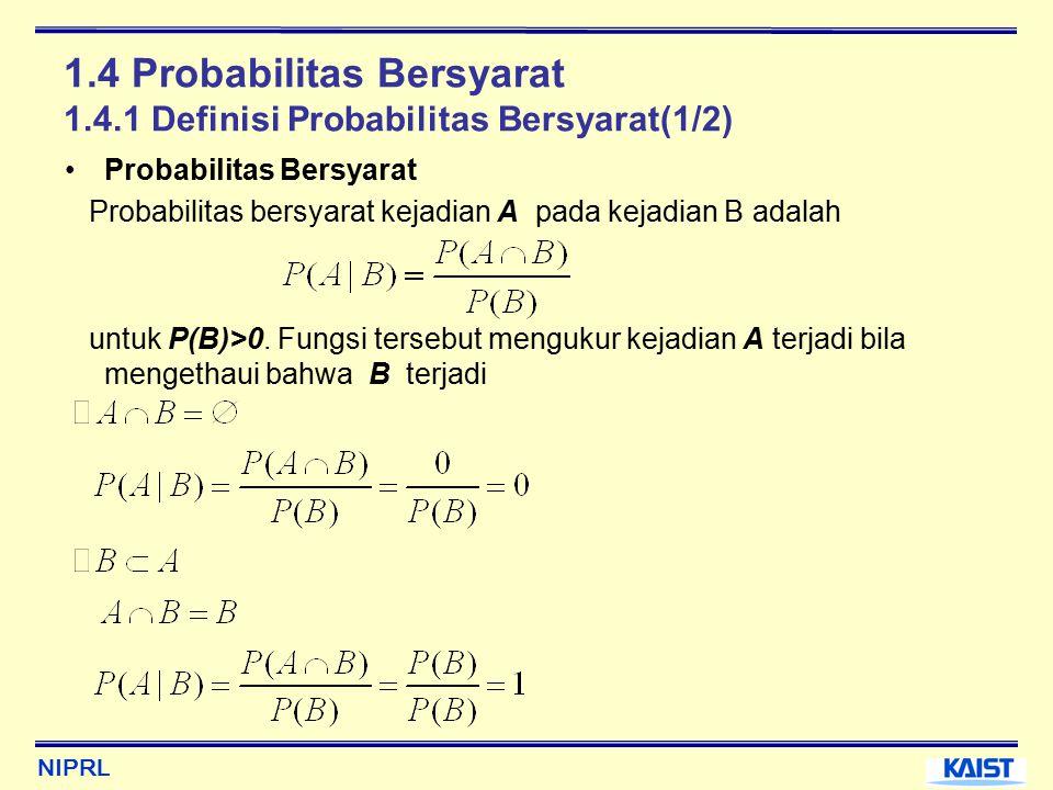 NIPRL 1.4 Probabilitas Bersyarat 1.4.1 Definisi Probabilitas Bersyarat(1/2) Probabilitas Bersyarat Probabilitas bersyarat kejadian A pada kejadian B adalah untuk P(B)>0.
