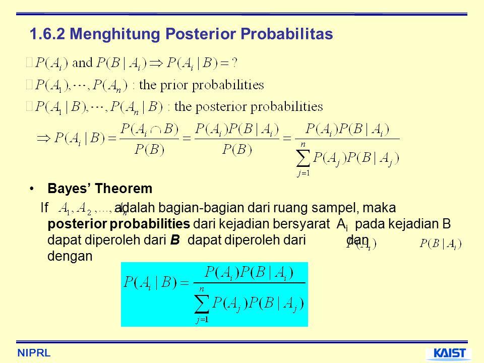 NIPRL 1.6.2 Menghitung Posterior Probabilitas Bayes' Theorem If adalah bagian-bagian dari ruang sampel, maka posterior probabilities dari kejadian bersyarat A i pada kejadian B dapat diperoleh dari B dapat diperoleh dari dan dengan