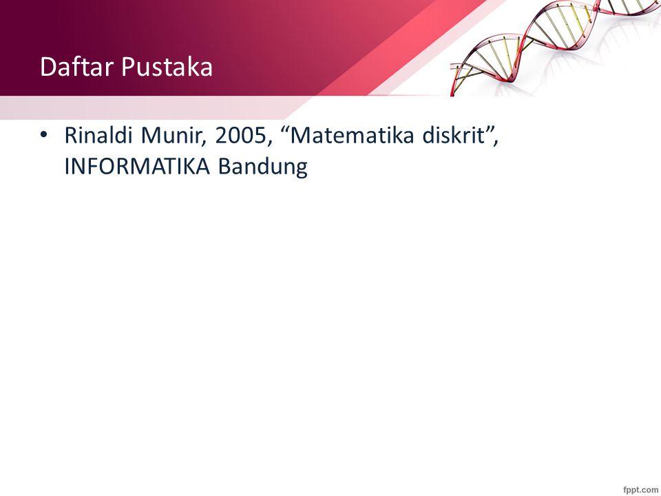 "Daftar Pustaka Rinaldi Munir, 2005, ""Matematika diskrit"", INFORMATIKA Bandung"