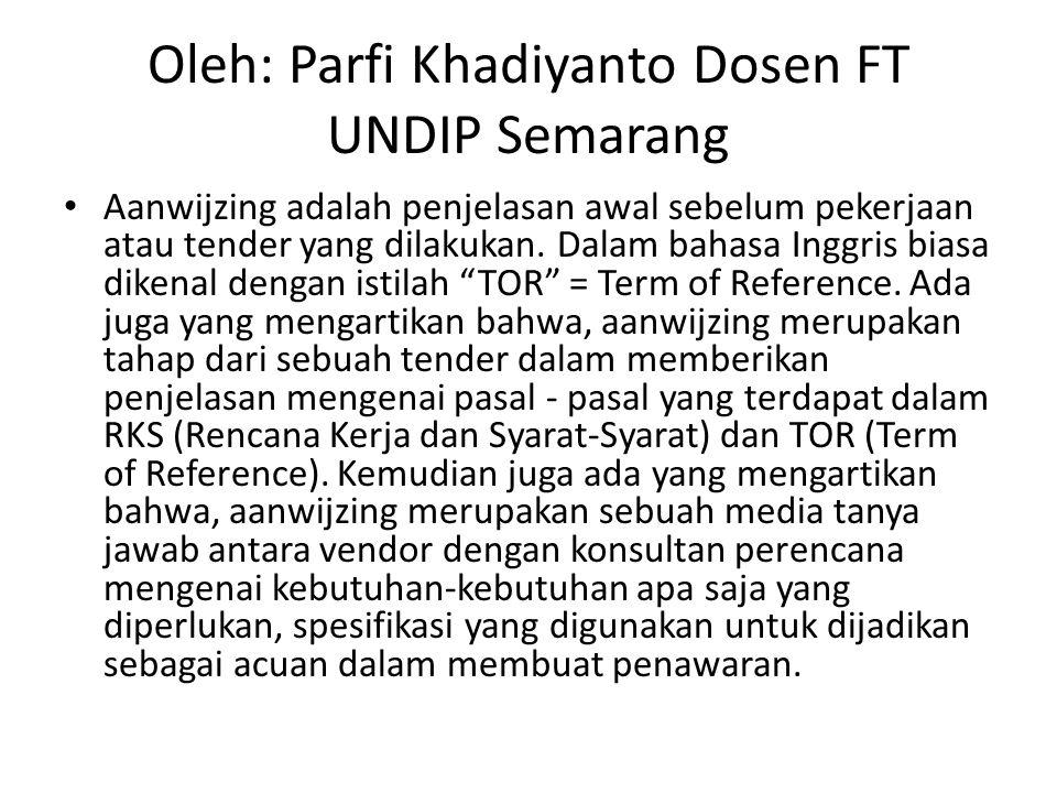 Oleh: Parfi Khadiyanto Dosen FT UNDIP Semarang Aanwijzing adalah penjelasan awal sebelum pekerjaan atau tender yang dilakukan. Dalam bahasa Inggris bi