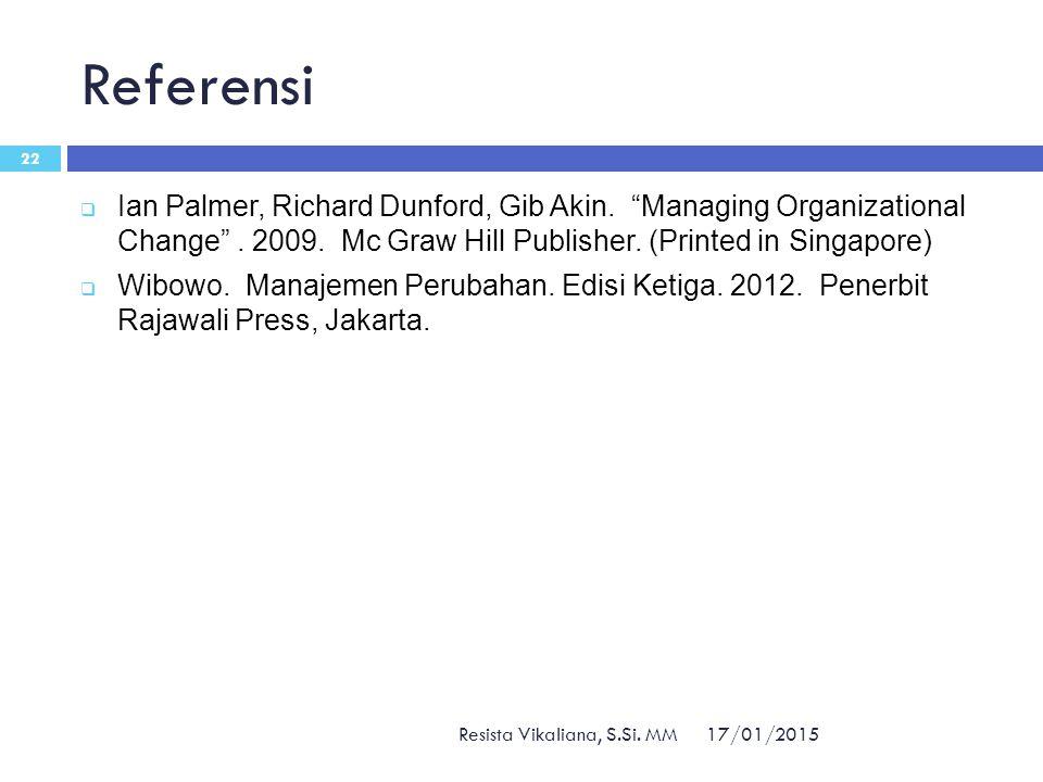 "Referensi 17/01/2015 Resista Vikaliana, S.Si. MM 22  Ian Palmer, Richard Dunford, Gib Akin. ""Managing Organizational Change"". 2009. Mc Graw Hill Publ"
