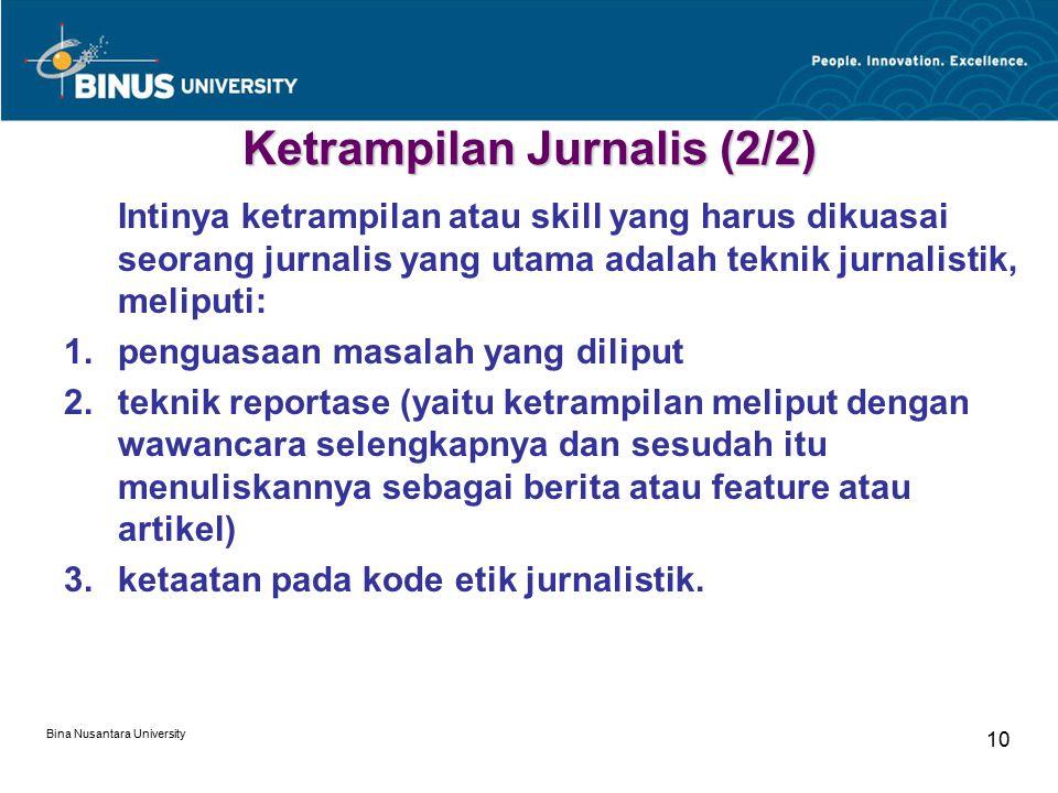 Bina Nusantara University 10 Ketrampilan Jurnalis (2/2) Intinya ketrampilan atau skill yang harus dikuasai seorang jurnalis yang utama adalah teknik j
