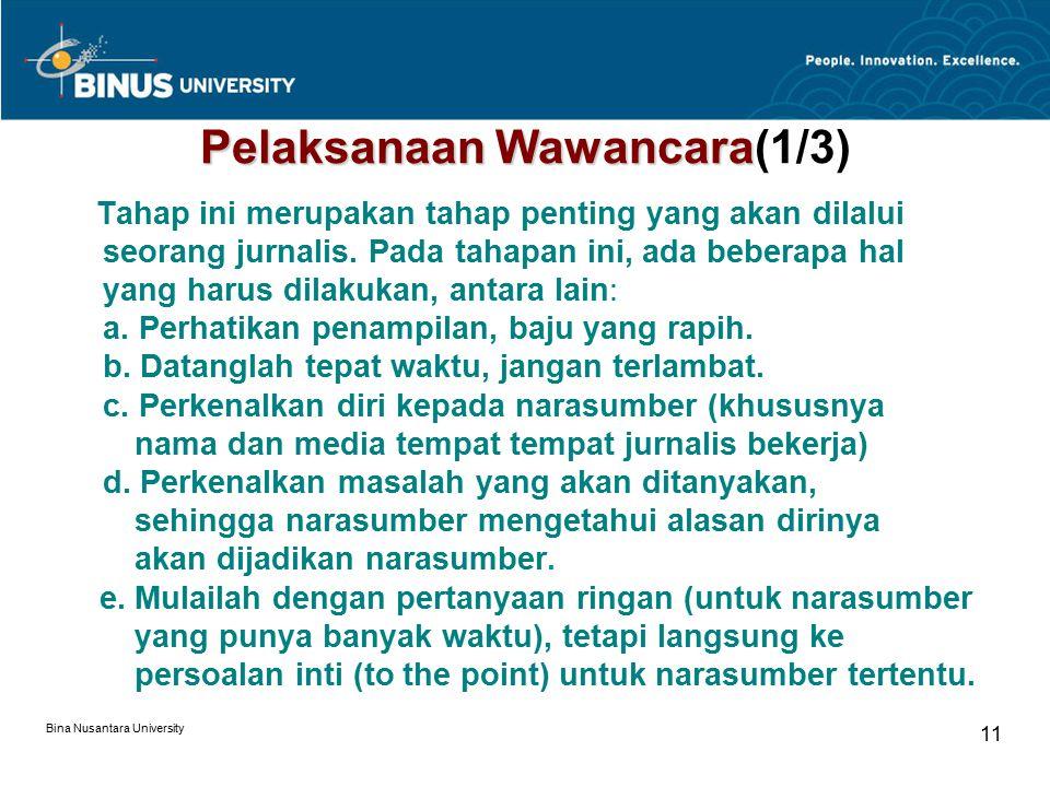 Bina Nusantara University 12 Pelaksanaan Wawancara Pelaksanaan Wawancara (2/3) f.Hal yang ditanyakan tidak bersifat interogatif atau terkesan memojokkan narasumber, sehingga menjadikan narasumber seperti terdakwa di persidangan.