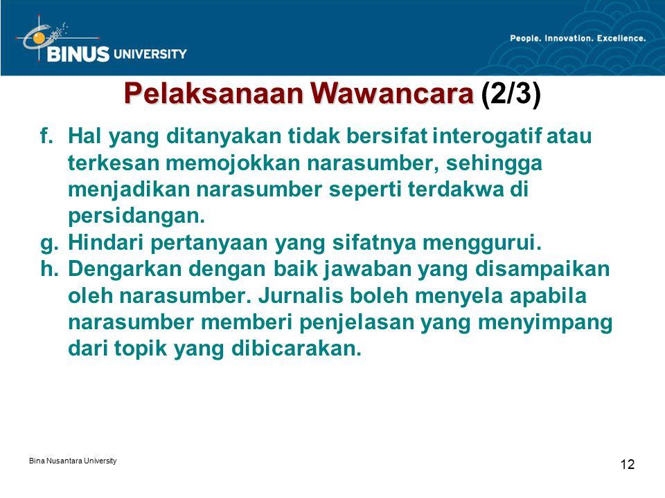 Bina Nusantara University 13 Pelaksanaan Wawancara Pelaksanaan Wawancara (3/3) i.Jangan ragu untuk mengajukan pertanyaan baru yang muncul dari penjelasan narasumber.