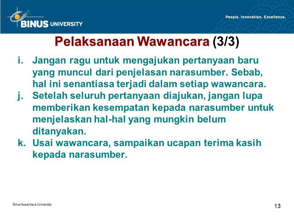 Bina Nusantara University 13 Pelaksanaan Wawancara Pelaksanaan Wawancara (3/3) i.Jangan ragu untuk mengajukan pertanyaan baru yang muncul dari penjela