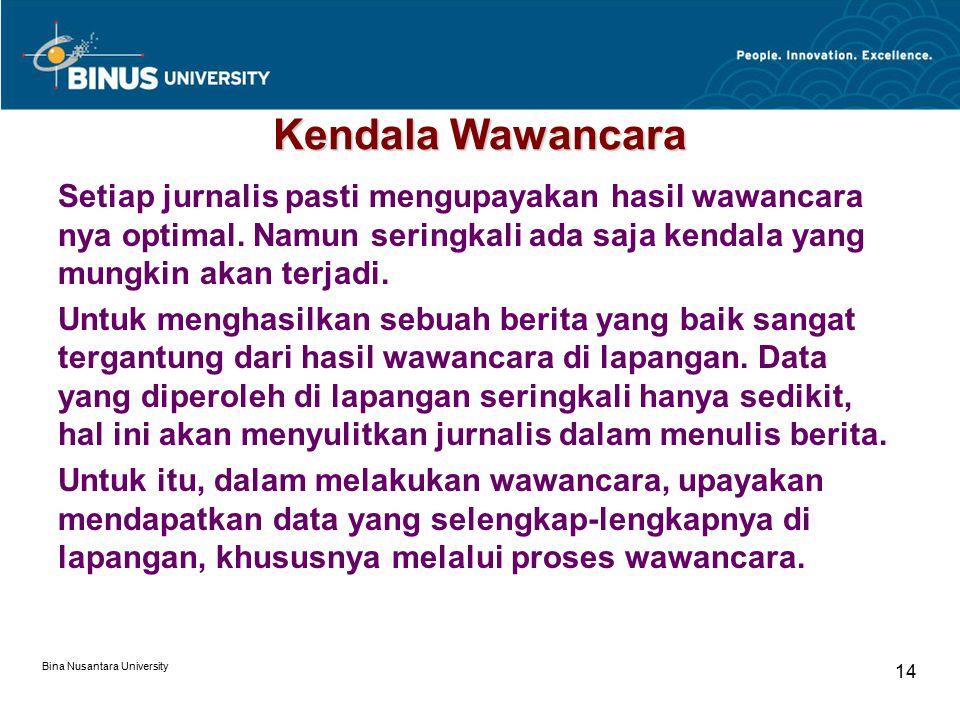 Bina Nusantara University 14 Kendala Wawancara Setiap jurnalis pasti mengupayakan hasil wawancara nya optimal. Namun seringkali ada saja kendala yang