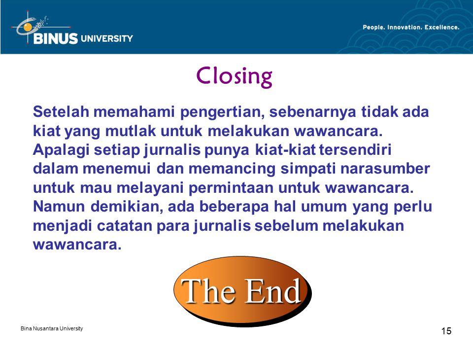 Bina Nusantara University 15 Closing Setelah memahami pengertian, sebenarnya tidak ada kiat yang mutlak untuk melakukan wawancara. Apalagi setiap jurn