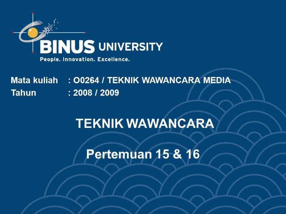 Bina Nusantara University 3 Learning Objectives Pada akhir pertemuan ini, diharapkan mahasiswa dapat menyimpulkan pengertian bahwa mempersiapkan wawancara dan teknik pelaksanaan wawancara sehingga mendapatkan hasil yang optimal.