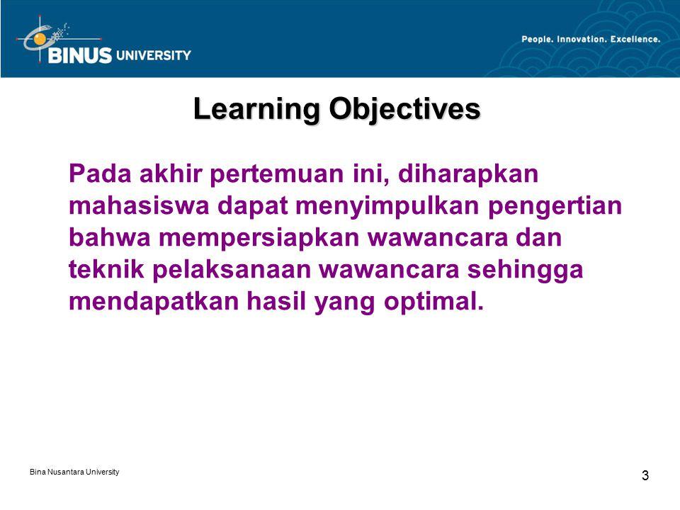 Bina Nusantara University 3 Learning Objectives Pada akhir pertemuan ini, diharapkan mahasiswa dapat menyimpulkan pengertian bahwa mempersiapkan wawan