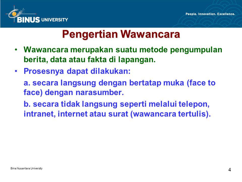 Bina Nusantara University 5 Sifat-sifat Wawancara (1/2) Di Lingkungan Pers Internasional, wawancara sifatnya berbeda-beda, yaitu: 1.On the record: nama dan jabatan narasumber dapat digunakan sebagai sumber keterangan dan boleh dikutip langsung.