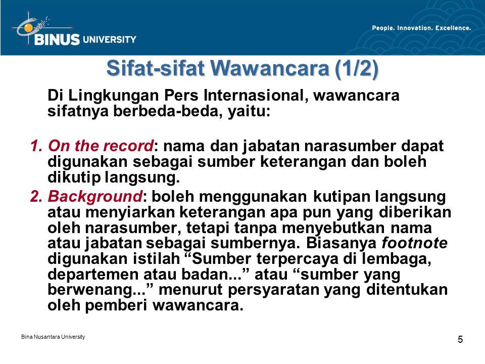Bina Nusantara University 6 Sifat-sifat Wawancara (2/2) 3.Deep Background: tidak boleh menggunakan kutipan langsung atau menyebut nama jabatan atau instansi sumber berita.