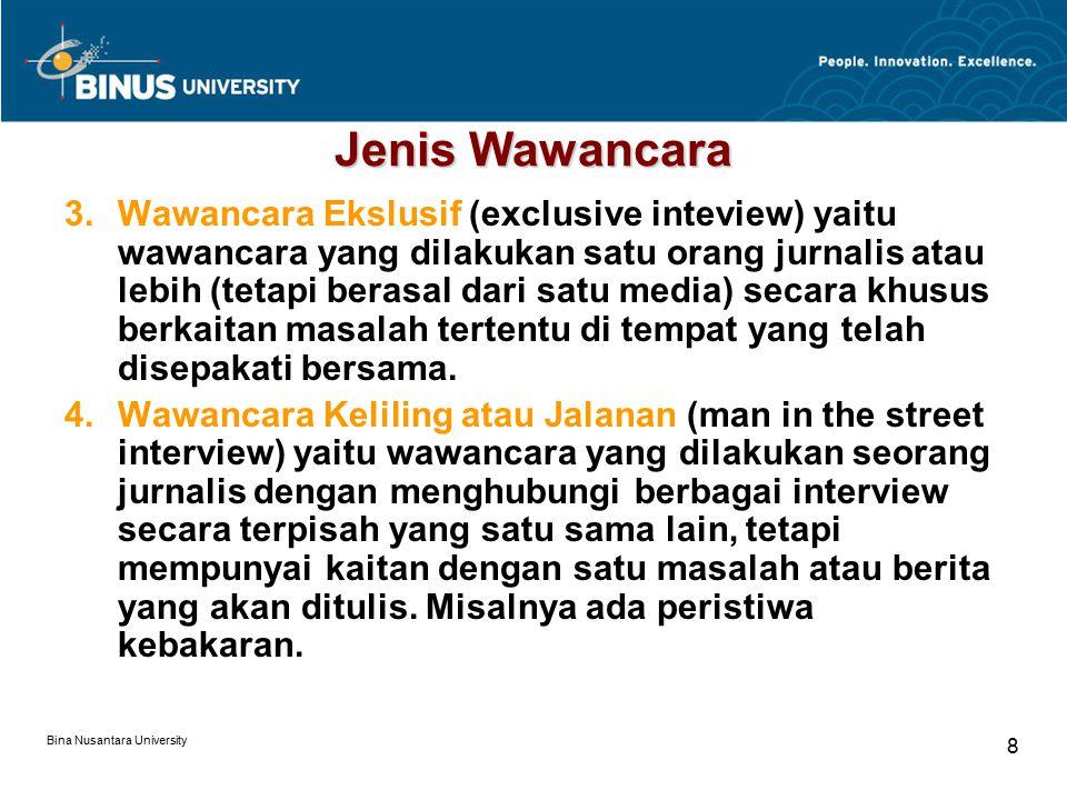 Bina Nusantara University 9 Ketrampilan Jurnalis (1/2) Dalam peliputan, teknik wawancara yang benar-benar harus dikuasai oleh jurnalis adalah ilmu wawancara, misalnya memahami: latar belakang masalah atau peristiwa (penguasaan bidang liputan).