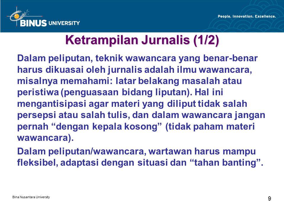 Bina Nusantara University 9 Ketrampilan Jurnalis (1/2) Dalam peliputan, teknik wawancara yang benar-benar harus dikuasai oleh jurnalis adalah ilmu waw