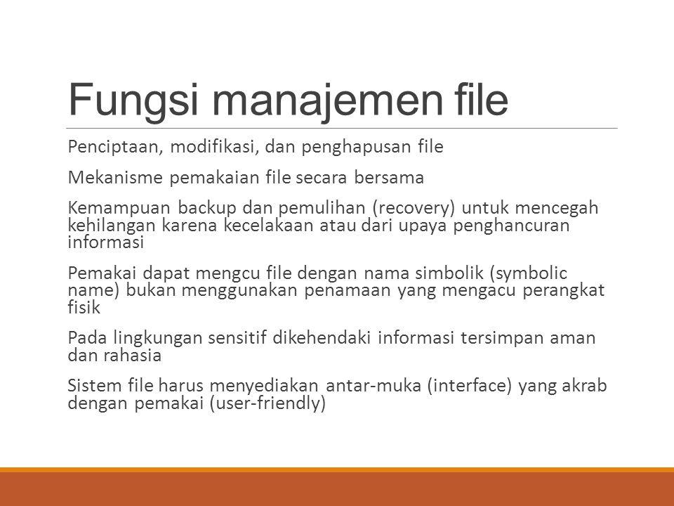 Fungsi manajemen file Penciptaan, modifikasi, dan penghapusan file Mekanisme pemakaian file secara bersama Kemampuan backup dan pemulihan (recovery) u