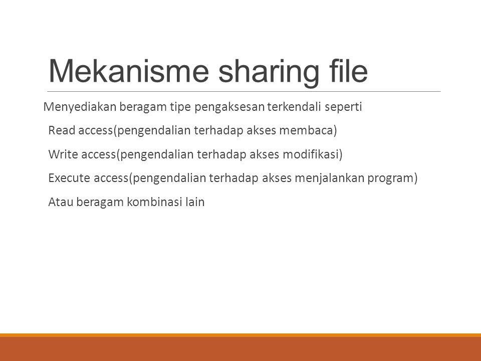 Mekanisme sharing file Menyediakan beragam tipe pengaksesan terkendali seperti Read access(pengendalian terhadap akses membaca) Write access(pengendal