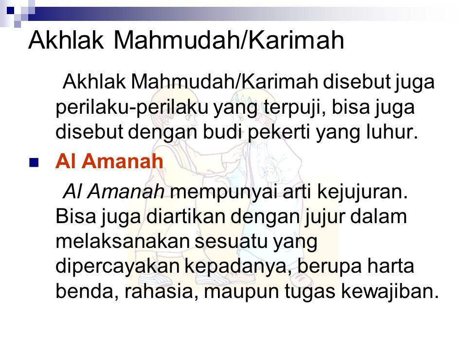 Akhlak Mahmudah/Karimah disebut juga perilaku-perilaku yang terpuji, bisa juga disebut dengan budi pekerti yang luhur. Al Amanah Al Amanah mempunyai a