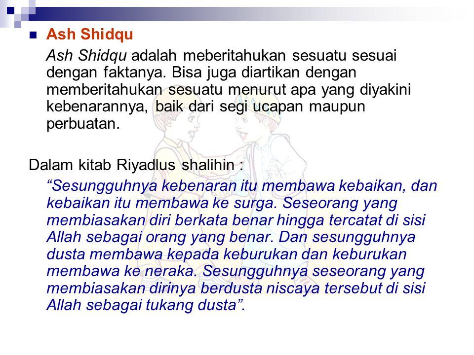 Ash Shidqu Ash Shidqu adalah meberitahukan sesuatu sesuai dengan faktanya. Bisa juga diartikan dengan memberitahukan sesuatu menurut apa yang diyakini