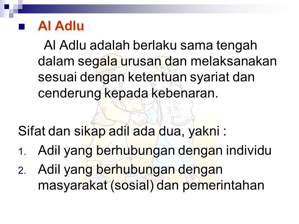 Al Adlu Al Adlu adalah berlaku sama tengah dalam segala urusan dan melaksanakan sesuai dengan ketentuan syariat dan cenderung kepada kebenaran. Sifat