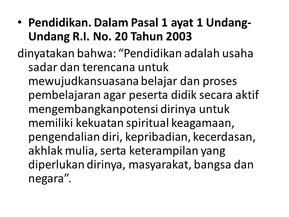 Pendidikan.Dalam Pasal 1 ayat 1 Undang- Undang R.I.