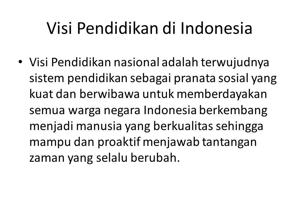 Misi Pendidikan di Indonesia Mengupayakan perluasan dan pemerataan kesempatan memperoleh pendidikan yang bermutu bagi seluruh rakyat Indonesia Membantu dan memfasilitasi pengembangan potensi anak bangsa secara utuh sejak usia dini sampai akhir hayat dalam rangka mewujudkan masyarakat belajar; Meningkatkan kesiapan masukan dan kualitas proses pendidikan untuk mengoptimalkan pembentukan kepribadian yang bermoral; Meningkatkan keprofesionalan dan akuntabilitas lembaga pendidikan sebagai pusat pembudayaan ilmu pengetahuan, keterampilan, pengalaman, sikap, dan nilai berdasarkan standar nasional dan global.