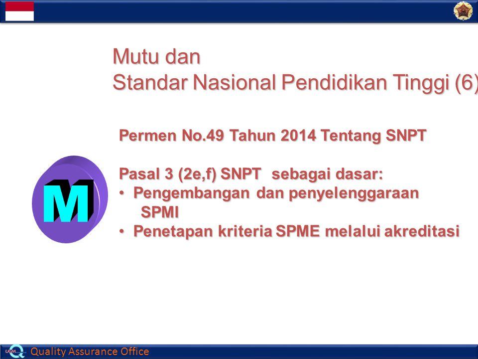 Quality Assurance Office Mutu dan Standar Nasional Pendidikan Tinggi (6) Permen No.49 Tahun 2014 Tentang SNPT Pasal 3 (2e,f) SNPT sebagai dasar: Penge